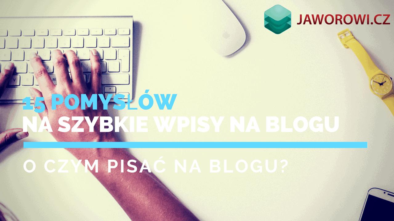 O czym pisać bloga, oczym pisać nablogu, pomysły nawpisy nablogu