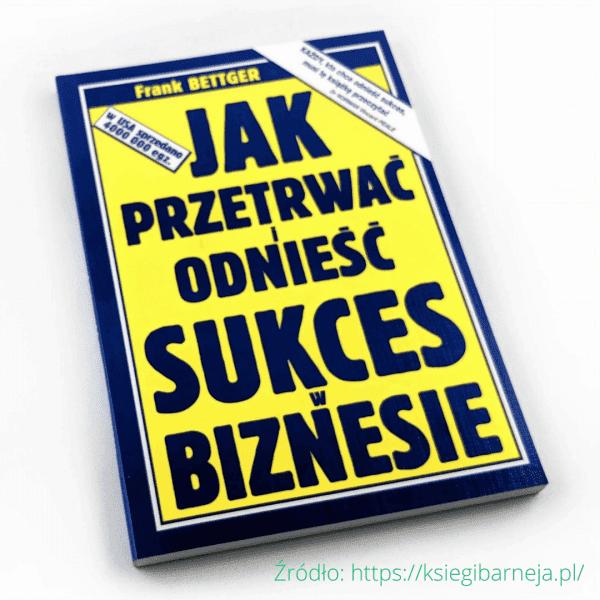 """Frank Bettger. Książka """"Jak przetrwać i odnieść sukces w biznesie?"""""""